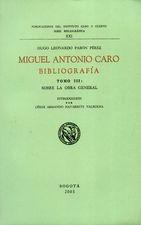 Miguel Antonio Caro. Bibliografía Tomo III: Sobre la obra general