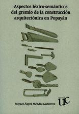 Aspectos léxico-semánticos del gremio de la construcción arquitectónica en Popayán