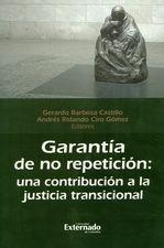 Garantía de no repetición. Una contribución a la justicia transicional