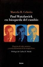 Paul Watzlawick en búsqueda del cambio. Trayectos de vida, mentores y teorías del maestro de la terapia breve
