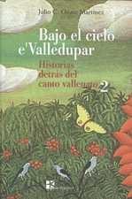 Bajo el cielo eValledupar 2. Historias detrás del canto vallenato (Incluye 2 CDs)'