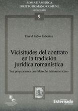 Vicisitudes del contrato en la tradicción jurídica romanística. Sus proyecciones en el derecho latinoamericano