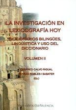 Investigación en lexicografía hoy Vol.II. Diccionarios bilingües, lingüística y uso del diccionario, La