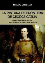 Pintura de frontera de George Catlin. Una etnografía entre la escritura de viajes y la imagen, La