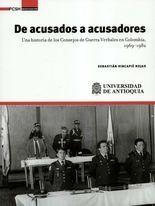 De acusados a acusadores. Una historia de los consejos de guerra verbales en Colombia 1969-1982