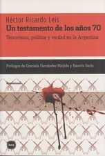 Un testamento de los años 70. Terrorismo, política y verdad en la Argentina