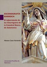 Escenografía barroca. El tabernáculo de los Churriguera de la Catedral Nueva de Salamanca