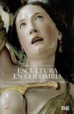 Escultura en Colombia. Focos productores y circulación de obras (Siglos XVI-XVIII)