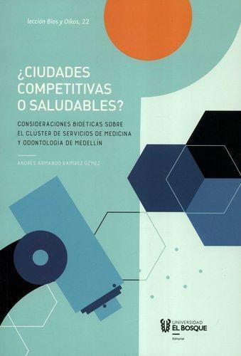 ¿Ciudades competitivas o saludables?. Consideraciones bioéticas sobre el clúster de servicios de medicina y odontología de Medellín | comprar en libreriasiglo.com