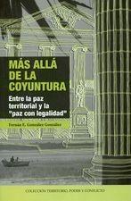 """Más allá de la coyuntura. Entre la paz territorial y la """"paz con legalidad"""""""