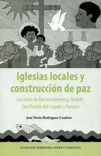 Iglesias locales y construcción de paz. Los casos de Barrancabermeja, Quibdó, San Vicente del Caguán y Tumaco