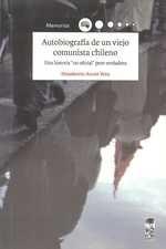 """Autobiografía de un viejo comunista chileno. Una historia """"no oficial"""" pero verdadera"""