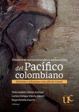 Dinámicas socioculturales y ambientales del Pacífico colombiano. Historias y reflexiones más allá del Litoral