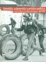 Rebeldía, subversión y prisión política. Crimen y castigo en la transición chilena, 1990-2004