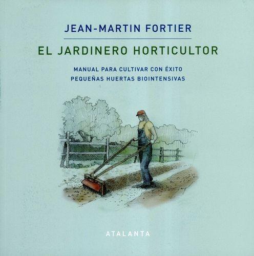 El Jardinero horticultor. Manual para cultivar con éxito pequeñas huertas biointensivas   comprar en libreriasiglo.com