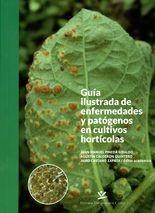 Guía ilustrada de enfermedades y patógenos en cultivos hortícolas