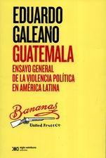 Guatemala. Ensayo general de la violencia política en América Latina