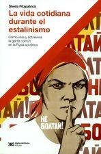 Vida cotidiana durante el estalinismo. Cómo vivía y sobrevivía la gente común en la Rusia soviética, La