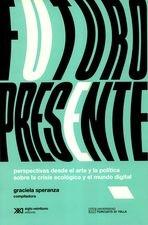 Futuro presente. Perspectivas desde el arte y la política sobre la crisis ecológica y el mundo digital