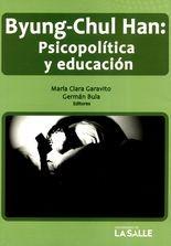 Byung-Chul Han: Psicopolítica y educación