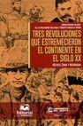 Tres revoluciones que estremecieron el continente en el Siglo XX. México, Cuba y Nicaragua | comprar en libreriasiglo.com
