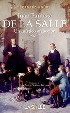 Juan Bautista de La Salle. Un místico en acción. Biografía