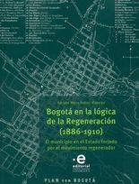 Bogotá en la lógica de la Regeneración (1886-1910). El municipio en el Estado forjado por el movimiento regenerador