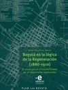 Bogotá en la lógica de la Regeneración (1886-1910). El municipio en el Estado forjado por el movimiento regenerador | comprar en libreriasiglo.com