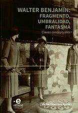 Walter Benjamin: fragmento, umbralidad, fantasma. Claves conceptuales