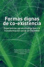 Formas dignas de co-existencia. Experiencias agroecológicas para la transformación social en Colombia