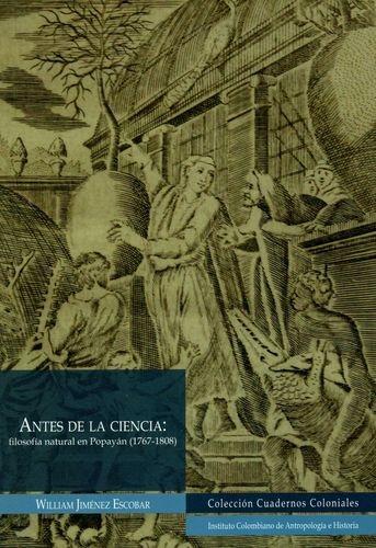 Antes de la ciencia: filosofía natural en Popayán (1767-1808) | comprar en libreriasiglo.com