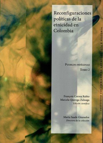Reconfiguraciones políticas de la etnicidad en Colombia. Pueblos indígenas. Tomo 2 | comprar en libreriasiglo.com