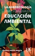 Agroecología una estrategia en educación ambiental, La