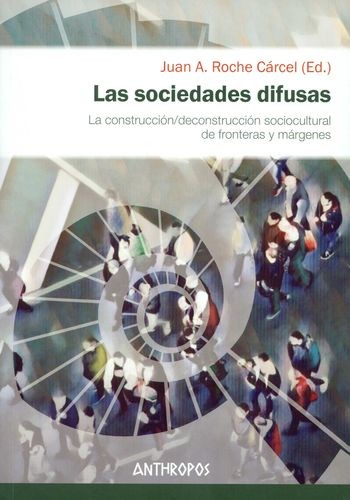 Las Sociedades difusas. La construcción/deconstrucción sociocultural de fronteras y márgenes   comprar en libreriasiglo.com