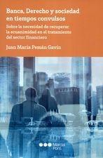 Banca, Derecho y sociedad en tiempos convulsos. Sobre la necesidad de recuperar la ecuanimidad en el tratamiento del sector financiero