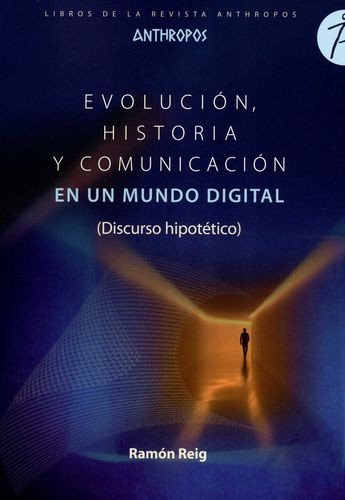 Evolución, Historia y Comunicación en un mundo digital. (Discurso hipotético)   comprar en libreriasiglo.com