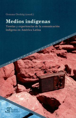 Medios indígenas. Teorías y experiencias de la comunicación indígena en América Latina | comprar en libreriasiglo.com