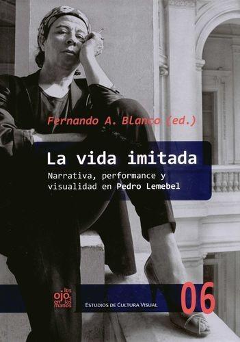 La Vida imitada. Narrativa, performance y visualidad en Pedro Lemebel | comprar en libreriasiglo.com