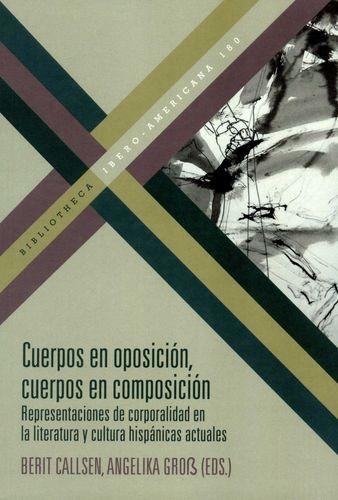 Cuerpos en oposición, cuerpos en composición. Representaciones de corporalidad en la literatura y cultura hispánicas actuales | comprar en libreriasiglo.com