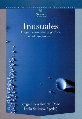 Inusuales. Hogar, sexualidad y política en el cine hispano | comprar en libreriasiglo.com