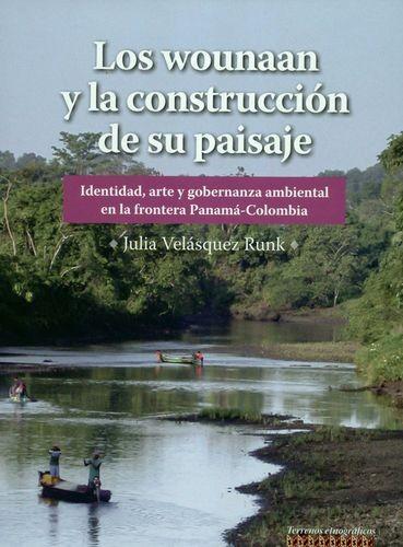 Los Wounaan y la construcción de su paisaje. Identidad, arte y gobernanza ambiental en la frontera Panamá-Colombia | comprar en libreriasiglo.com