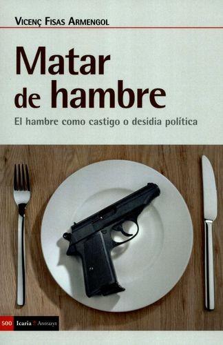 Matar de hambre. El hambre como castigo o desidia política | comprar en libreriasiglo.com