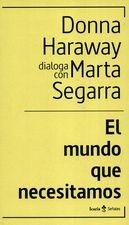 Mundo que necesitamos. Donna Haraway dialoga con Marta Segarra, El