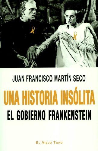 Una historia insólita. El gobierno Frankenstein | comprar en libreriasiglo.com