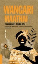 Wangari maathai. Plantar árboles, sembrar ideas
