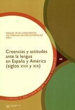 Creencias y actitudes ante la lengua en España y América (siglos XVIII y XIX)