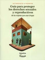 Tragedias de la prohibición. Guía para proteger los derechos sexuales y reproductivos de las mujeres que usan drogas, Las