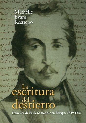 La Escritura del destierro. Francisco de Paula Santander en Europa, 1829-1831 | comprar en libreriasiglo.com