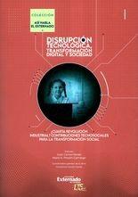 Disrupción tecnológica, transformación digital y sociedad. Tomo I ¿Cuarta revolución industrial? Contribuciones tecnosociales para la transformación s