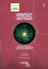 Disrupción tecnológica, transformación digital y sociedad. Derecho, innovación y tecnología: fundamentos para una Lex informática. Tomo III
